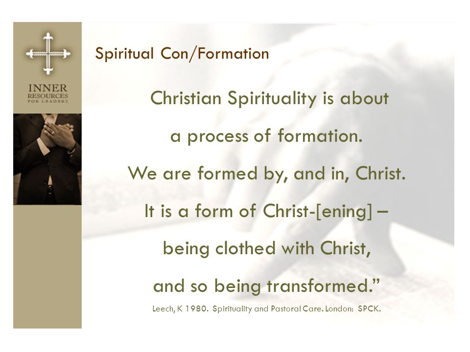 We are formed by, and in, Christ. It is a form of Christ-[ening] –